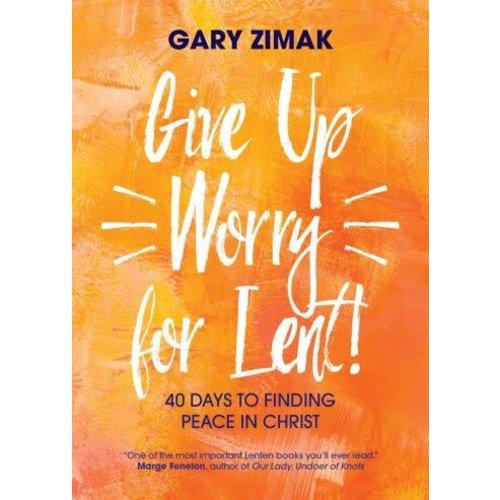 ZIMAK, GARY GIVE UP WORRY FOR LENT by GARY ZIMAK