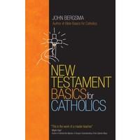 NEW TESTAMENT BASICS FOR CATHOLICS by JOHN BERGSMA