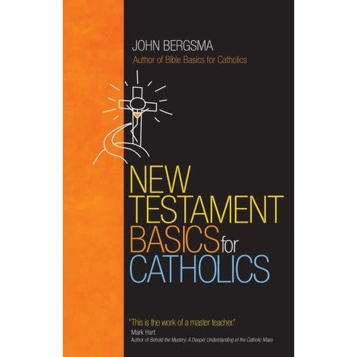 BERGSMA, JOHN NEW TESTAMENT BASICS FOR CATHOLICS by JOHN BERGSMA