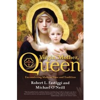 VIRGIN, MOTHER, QUEEN by ROBERT L. FASTIGGI / MICHAEL O'NEILL