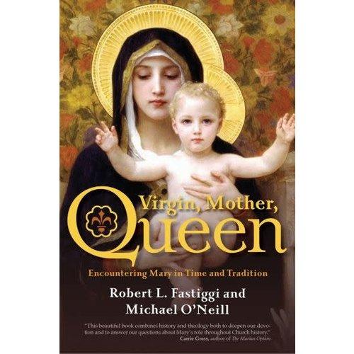 FASTIGGI / O'NEILL VIRGIN, MOTHER, QUEEN by ROBERT L. FASTIGGI / MICHAEL O'NEILL