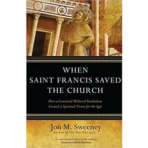 SWEENEY, JON WHEN SAINT FRANCIS SAVED THE CHURCH by JON SWEENEY