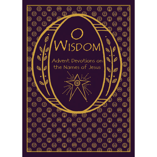 O WISDOM: ADVENT DEVOTIONS ON THE NAMES OF JESUS by RACHEL JONES