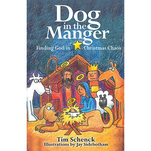 Dog in the Manger : Finding God in Christmas Chaos by Tim Schenck