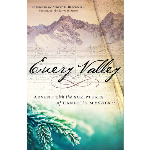 EVERY VALLEY : ADVENT WITH THE SCRIPTURES OF HANDEL'S MESSIAH by ALBERT BLACKWELL