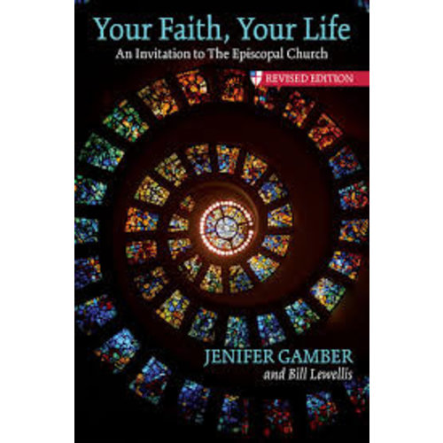 GAMBER, JENIFER YOUR FAITH YOUR LIFE: AN INVITATION TO THE EPISCOPAL CHURCH by  JENIFER GAMBER