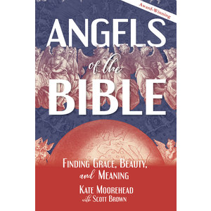 Angels of the Bible : Finding Grace, Beauty, and Meaning by Kate Moorehead