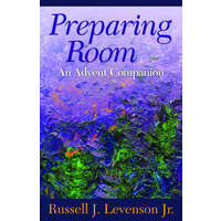 PREPARING ROOM: An Advent Companion by Russell J Levenson Jr