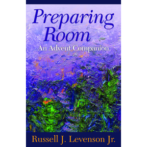 PREPARING ROOM: An Advent Companion by Russell J Levenson Jr