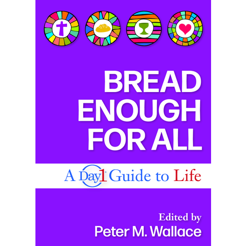 BREAD ENOUGH FOR ALL: A Day1 Guide to Life by PETER M. WALLACE