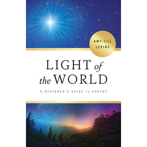 LEVINE, AMY-JILL LIGHT OF THE WORLD A Beginners Guide to Advent by AMY-JILL LEVINE