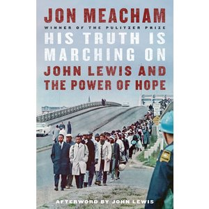 His Truth is Marching On : John Lewis and the Power of Hope by Jon Meacham