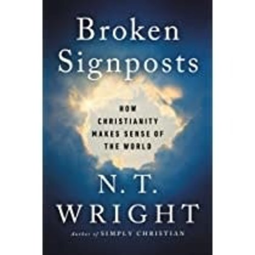 WRIGHT, N.T. BROKEN SIGNPOSTS: How Christianity Makes Sense of the World by N. T. WRIGHT