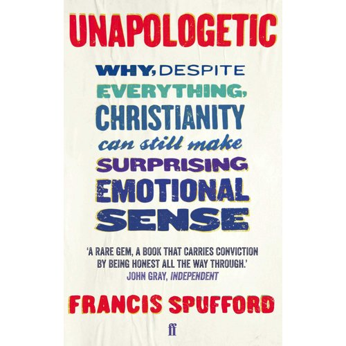 UNAPOLOGETIC by FRANCIS SPUFFORD