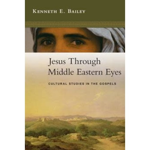 JESUS THROUGH MIDDLE EASTERN EYES by KENNETH BAILEY