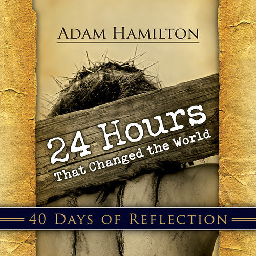 HAMILTON, ADAM 24 HOURS THAT CHANGED THE WORLD by ADAM HAMILTON