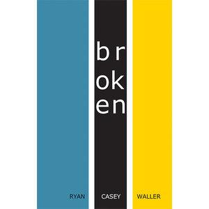BROKEN by Ryan Casey Waller