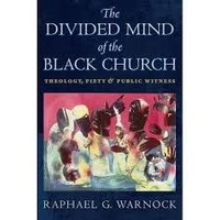 DIVIDED MIND OF THE BLACK CHURCH: THEOLOGY, PIETY & PUBLIC WITNESS by RAPHAEL WARNOCK