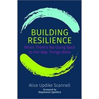 BUILDING RESILIENCE by ALICE UPDIKE SCANNELL