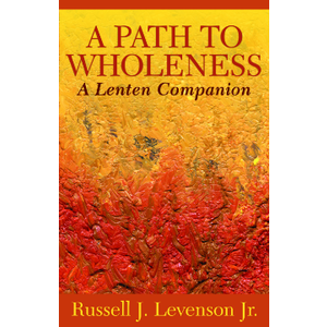 LEVENSON, RUSSELL J. A PATH TO WHOLENESS: A Lenten Companion by RUSSELL J. LEVENSON, JR.