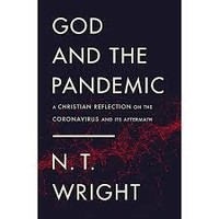 GOD AND THE PANDEMIC: A CHRISTIAN REFLECTION ON THE CORONA VIRUS AND ITS AFTERMATH