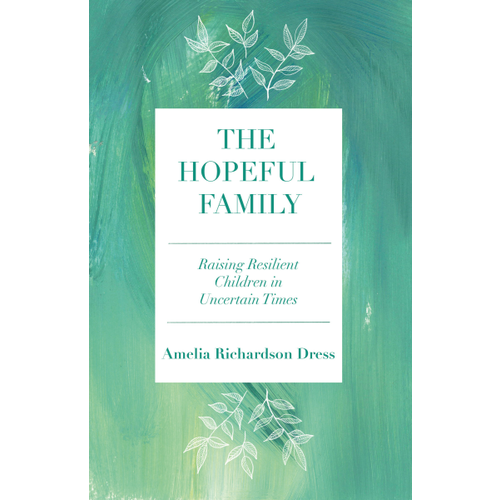 DRESS, AMELIA RICHARDSON THE HOPEFUL FAMILY: Raising Resilient Children in Uncertain Times  by AMELIA RICHARDSON DRESS