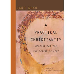 SHAW, JANE A PRACTICAL CHRISTIANITY: Meditations for the Season of Lent by JANE SHAW