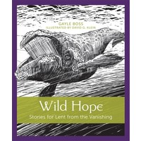 WILD HOPE : Stories for Lent from the Vanishing by GAYLE BOSS