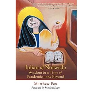 FOX, MATTHEW Julian of Norwich: Wisdom in a Time of Pandemic-And Beyond by MATTHEW FOX