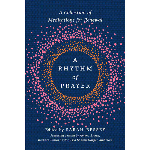 A Rhythm of Prayer: A Collection of Meditations for Renewal edited by Sarah Bessey