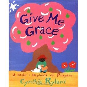 RYLANT, CYNTHIA GIVE ME GRACE: A CHILD'S DAYBOOK OF PRAYER by CYNTHIA RYLANT