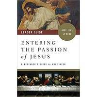 """Entering the Passion of Jesus """"LEADER GUIDE  """": A Beginner's Guide to Holy Week by Amy-Jill Levine"""