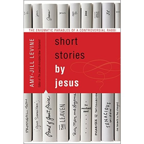 LEVINE, AMY-JILL SHORT STORIES BY JESUS