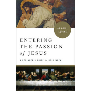 LEVINE, AMY-JILL Entering the Passion of Jesus: A Beginner's Guide to Holy Week  by Amy-Jill Levine