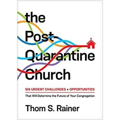 RAINER, THOM S. POST QUARANTINE CHURCH: Six Urgent Challenges and Opportunities That Will Determine the Future of Your Congregation by THOM S. RAINER