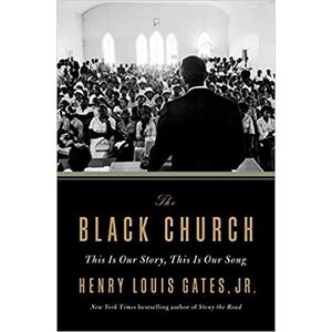 GATES, HENRY LOUIS BLACK CHURCH: This Is Our Story, This Is Our Song by HENRY LOUIS GATES