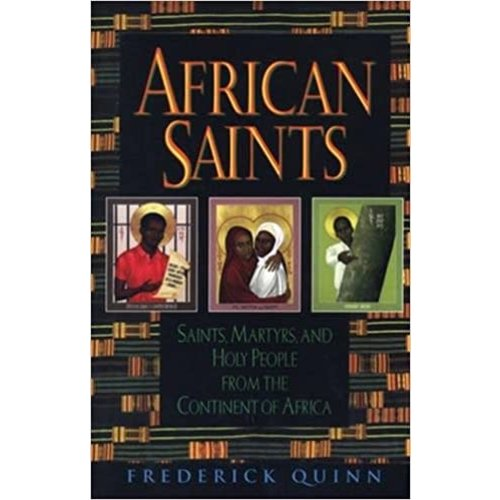 QUINN, FREDERICK AFRICAN SAINTS : SAINTS, MARTYRS, AND HOLY PEOPLE FROM THE CONTINENT OF AFRICA by FREDERICK QUINN