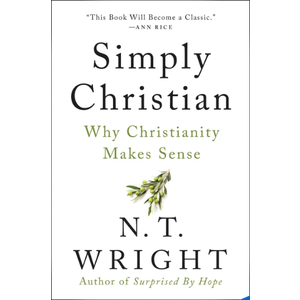 WRIGHT, N.T. SIMPLY CHRISTIAN: Why Christianity Makes Sense by N. T. WRIGHT