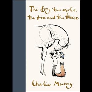 MACKSEY, CHARLIE The Boy, the Mole, the Fox and the Horse by Charlie Mackesy