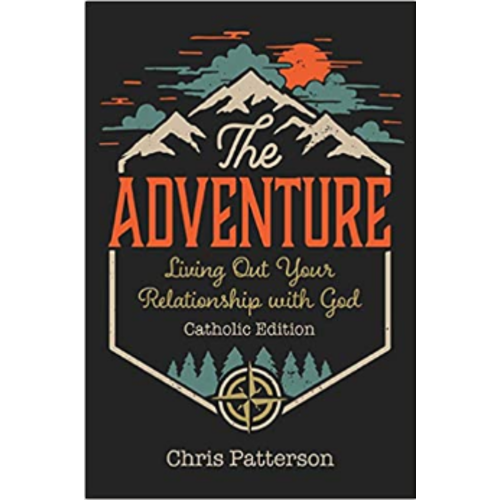 PATTERSON, CHRIS The Adventure: Living Out Your Relationship with God (Catholic Edition)