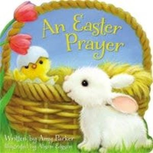EASTER PRAYER by AMY PARKER
