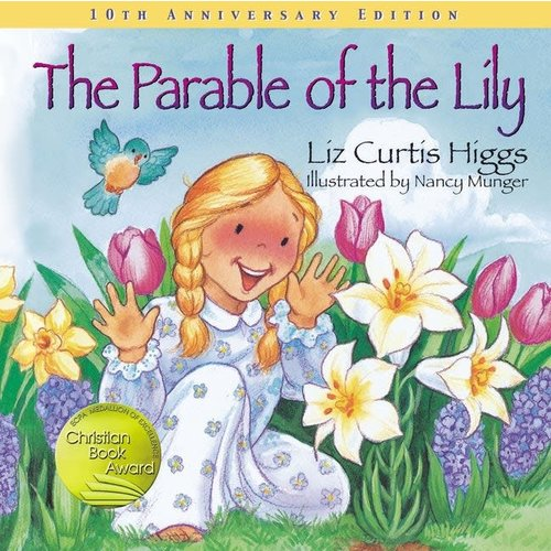PARABLE OF THE LILY: SPECIAL 10TH ANNIVERSARY EDITION by LIZ CURTIS HIGGS