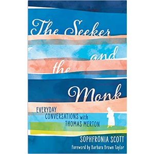 SCOTT, SOPHFRONIA The Seeker and the Monk: Everyday Conversations with Thomas Merton by Sofronia Scott