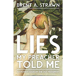 STRAWN, BRENT A. Lies My Preacher Told Me: An Honest Look at the Old Testament   by BRENT A. STRAWN