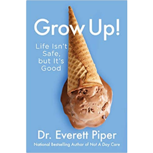 PIPER, EVERETT GROW UP! LIFE ISN'T SAFE BUT IT'S GOOD  by EVERETT PIPER