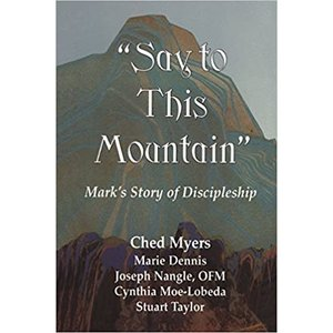 MYERS, CHED Say to This Mountain: Mark's Story of Discipleship by  by CHED MYERS et al