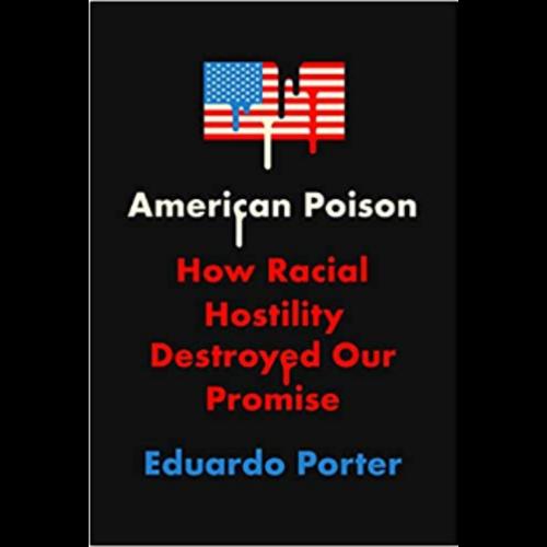 PORTER, EDUARDO American Poison: How Racial Hostility Destroyed Our Promise  by EDUARDO PORTER