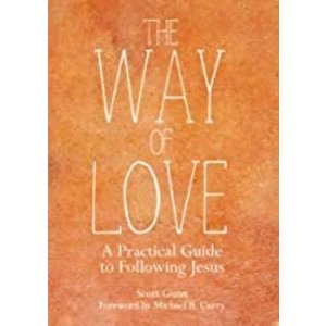 THE WAY OF LOVE: A PRACTICAL GUIDE TO FOLLOWING JESUS by SCOTT GUNN