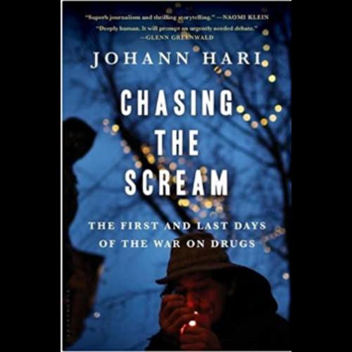 HARI, JOHANN CHASING THE SCREAM by JOHANN HARI