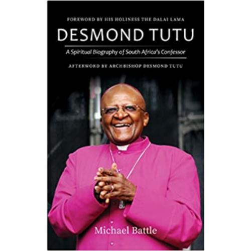 BATTLE, MICHAEL Desmond Tutu: A Spiritual Biography of South Africa's Confessor by MICHAEL BATTLE